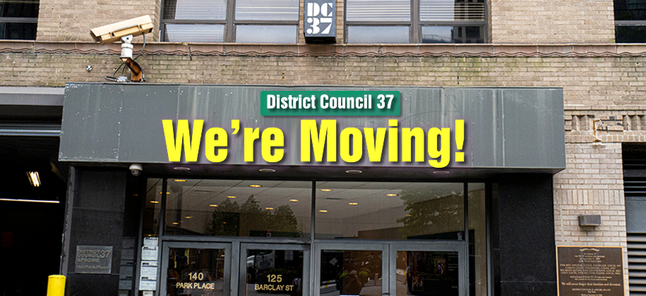 DC 37 is moving to a new location. For more information, please CLICK HERE.