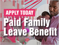 Click here to apply for the new Paid Family Leave Benefit.